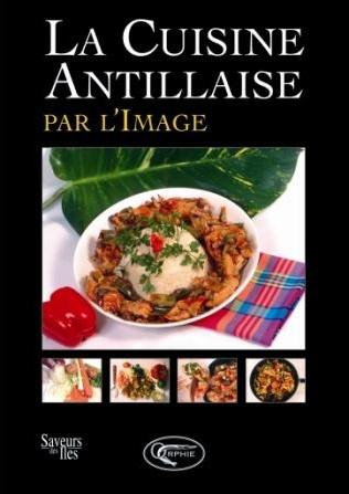 La cuisine antillaise par l 39 image belle martinique - Livre de cuisine antillaise ...